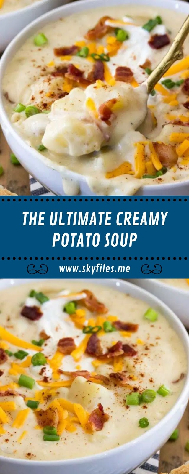 THE ULTIMATE CREAMY POTATO SOUP
