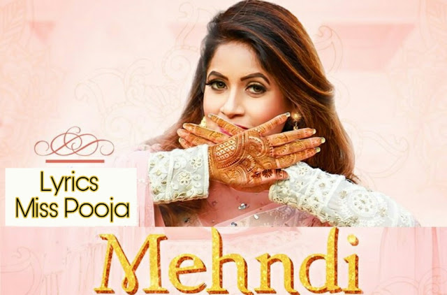 Mehndi Lyrics Miss Pooja | Mehndi