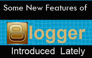 Some Latest Features Blogger Introduced