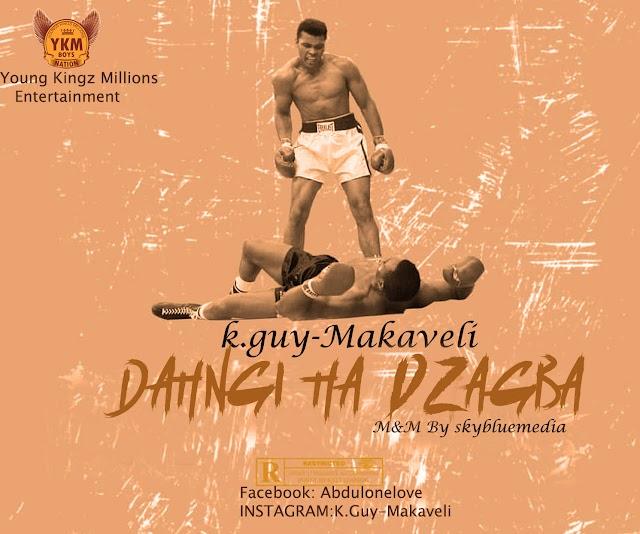 New Music:-kay guy-makaveli-Dahgi ha Dzagba-(M&M sky-blue media)