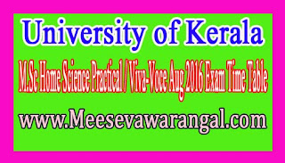 University of Kerala M.Sc Home Science Practical / Viva-Voce Aug 2016 Exam Time Table