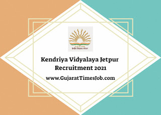 Kendriya Vidyalaya Jetpur Recruitment 2021 For PGT | TGT And Other Post