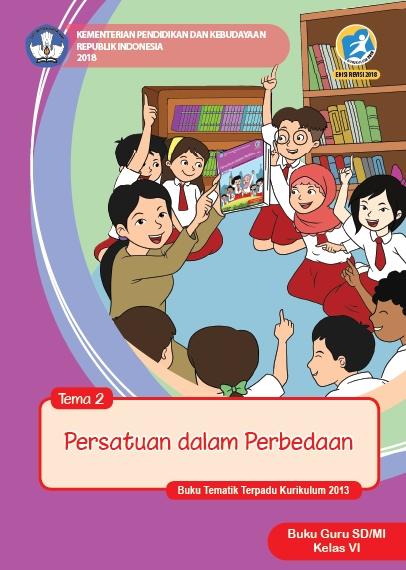 Buku Guru Kelas 6 SD-MI Kurikulum 2013 Revisi 2018 Semester 1 Tema 2 Persatuan dalam Perbedaan