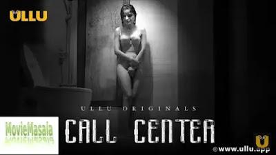 Call Center Part 1 Web Series Ullu Watch Online Star Cast Actress Name Review