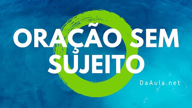 Língua Portuguesa: O que é Oração sem Sujeito