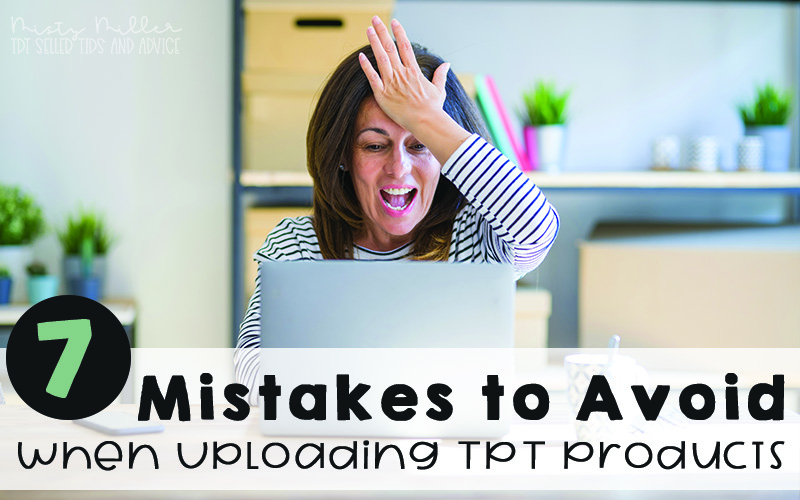 7 Mistakes to Avoid when Uploading a New TPT Product, Teachers Pay Teachers Product, TPT Seller Help