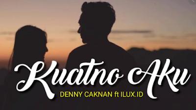 Download Lagu Kuatno Aku - Denny Caknan ft Ilux ID Mp3 Terbaru