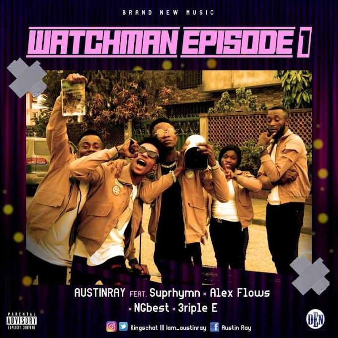 Watchman Ep1 Ft Austinray x Alex Flows x Suprhymn x Ngbest & 3riple E