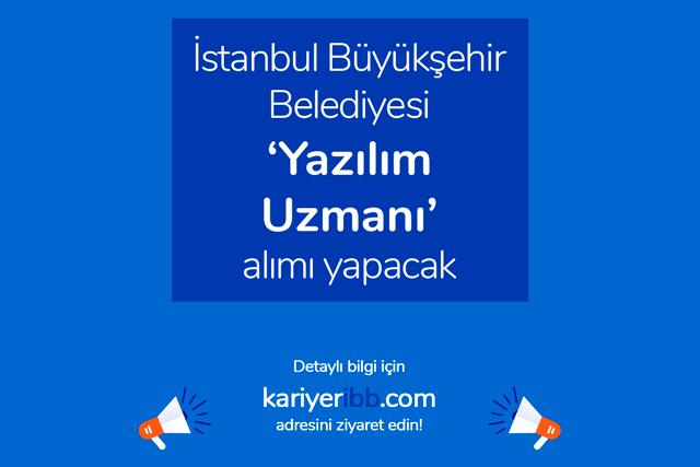 İstanbul Büyükşehir Belediyesi yazılım uzmanı alımı yapacak. Detaylar kariyeribb.com'da!