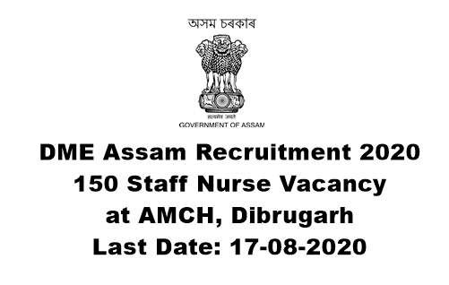 DME Assam Recruitment 2020 : Apply For 150 Staff Nurse Vacancy at AMCH, Dibrugarh. Last Date: 17-08-2020