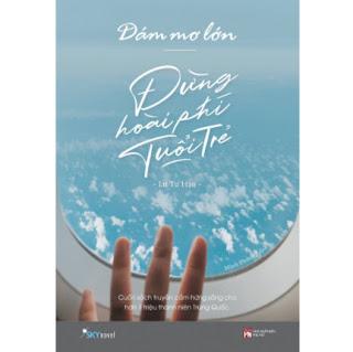 Dám Mơ Lớn, Đừng Hoài Phí Tuổi Trẻ ebook PDF EPUB AWZ3 PRC MOBI