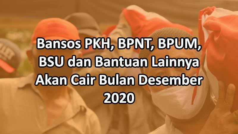 Bansos PKH, BPNT, BPUM, BSU dan Bantuan Lainnya Akan Cair Bulan Desember 2020