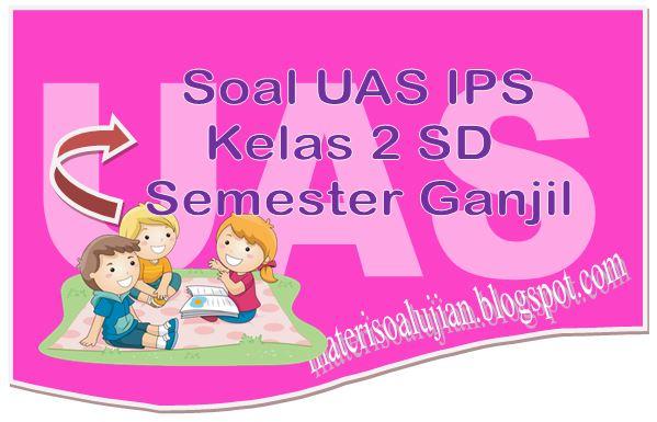 25 Soal UAS IPS Kelas 2 SD Semester Ganjil Terbaru