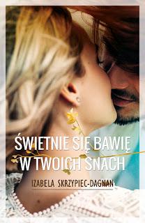 """""""Świetnie się bawię w twoich snach"""" Izabela Skrzypiec-Dagnan"""