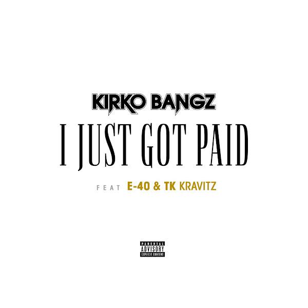 Kirko Bangz - I Just Got Paid (feat. E-40 & TK Kravitz) - Single Cover