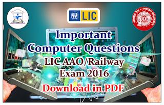 LIC AAO/Railway Exam 2016- Important Computer Questions Download in PDF