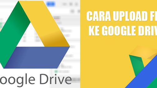 Tips Cara Unggah File Ke Google Drive Terbaru