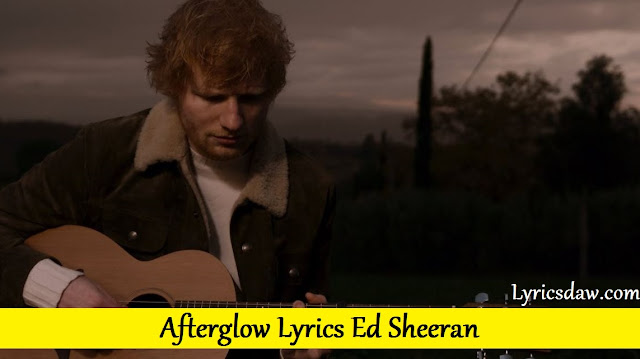 Afterglow Lyrics Ed Sheeran