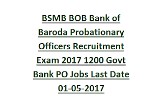 Manipal BSMB BOB Bank of Baroda Probationary Officers Recruitment Exam 2017 1200 Govt Bank PO Jobs Last Date 01-05-2017