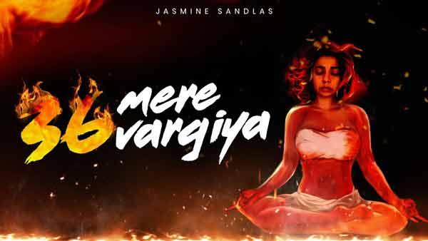 36 mere vargiya jasmine sandlas song lyrics