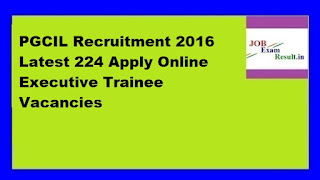 PGCIL Recruitment 2016 Latest 224 Apply Online Executive Trainee Vacancies