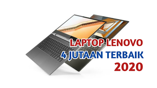 Laptop lenovo 4 jutaan terbaik 2020