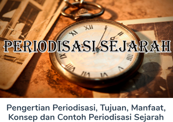 Pengertian Periodisasi Beserta Tujuan, Manfaat, Konsep Dan Contoh Periodisasi Sejarah Terlengkap Disini