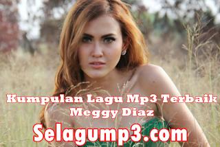 Kumpulan Lagu Terbaik Meggy Diaz Terpopuler Full Album Mp3 Update Terbaru