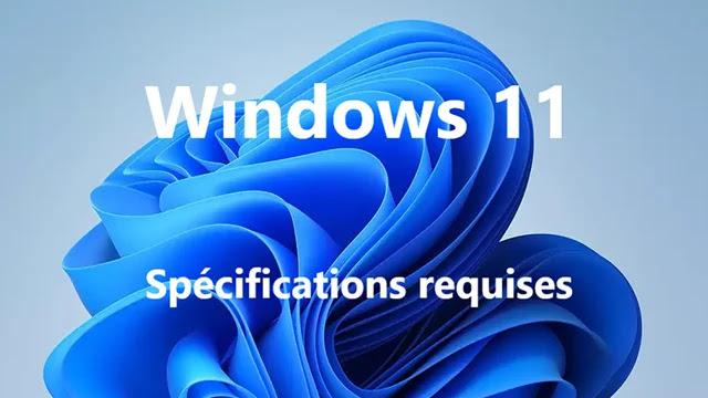 Les spécifications requises pour exécuter Windows 11 sur n'importe quel Ordinateur.
