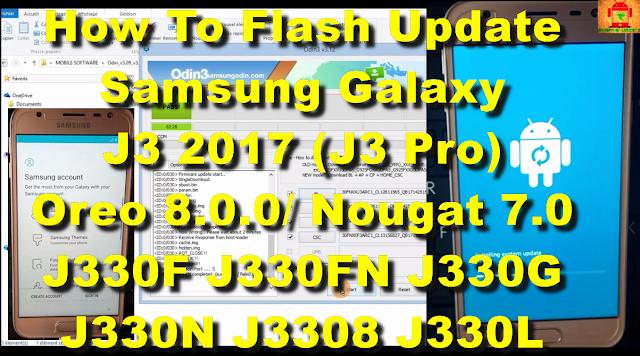 How To Update Samsung Galaxy J3 2017 (J3 Pro) Oreo 8.0.0 Odin J330F J330FN J330G J330N J3308 J330L