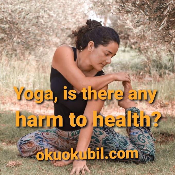 Yoga, sağlığa herhangi bir zararı var mı? Yoga, is there any harm to health?