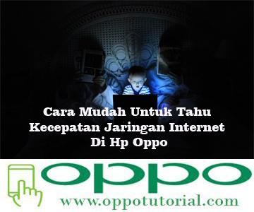 Cara Mudah Untuk Tahu Kecepatan Jaringan Internet Di Hp Oppo
