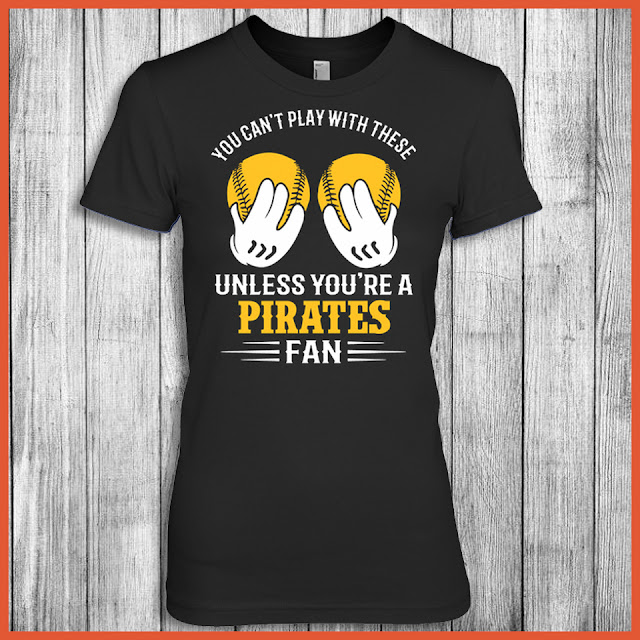 You Can't Play With These Unless You're A Pirates Fan Shirt