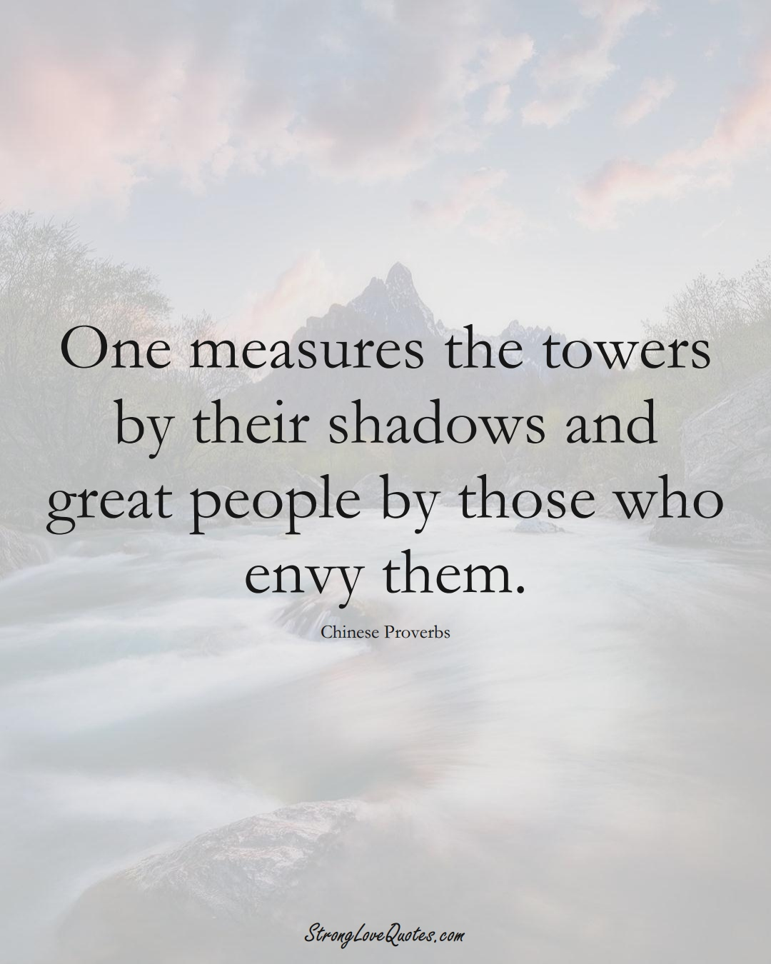 One measures the towers by their shadows and great people by those who envy them. (Chinese Sayings);  #AsianSayings