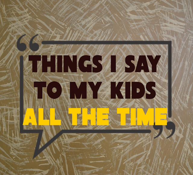 Moms love to repeat themselves. Just kidding. We hate that. But here are some of the things we say, over and over...  {posted @ Unremarkable Files}