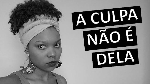 A Culpa Não É Dela - Cultura do Estupro