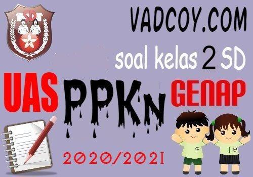 Soal UAS/PAS PPKn Kelas 2 SD Semester 2 Tahun Ajaran 2020/2021