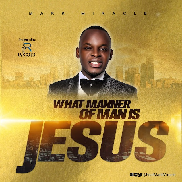 "NEW MUSIC: MARK MIRACLE - ""WHAT MANNER OF MAN IS JESUS"" 
