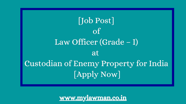 [Job Post] of Law Officer (Grade – I) at  Custodian of Enemy Property for India [Apply Now]