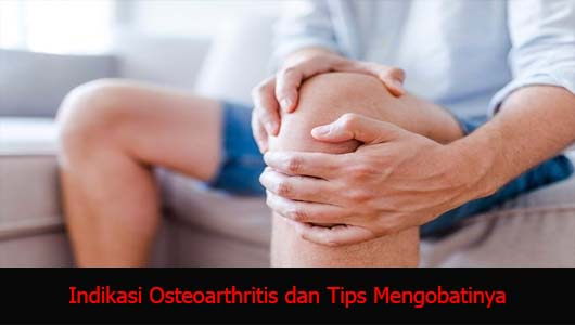 Indikasi Osteoarthritis dan Tips Mengobatinya