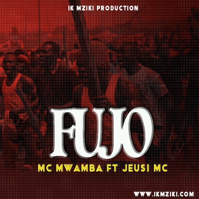 AUDIO | MC MAMBA FT JEUSI MC - FUJO | DOWNLOAD NOW