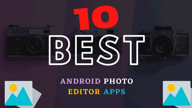 10 Best Android Photo Editor Apps In 2020
