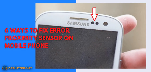 6 Ways To Fix Error Proximity Sensor On Mobile Phone
