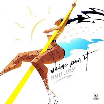 [Music] Ayo Jay – Whine Pon It