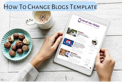 Blogger Blog Ki Template Ko Change Upload Kaise Kare Full information