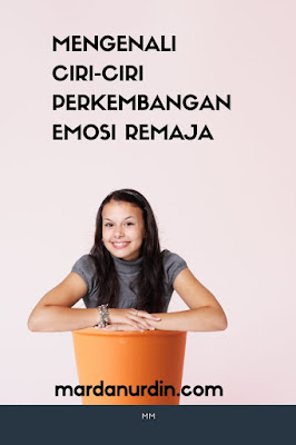 Mengenali ciri-ciri perkembangan emosi remaja