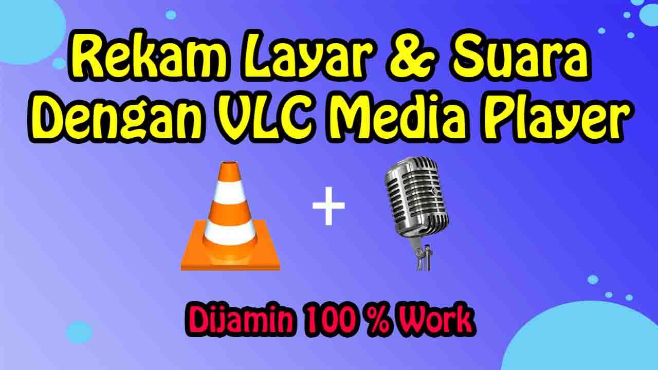 Cara Merekam Layar Laptop dan Suara Sekaligus Menggunakan VLC Media Player