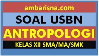 Soal (Paket A) USBN Antropologi Kelas 12 SMA/MA Beserta Jawabannya
