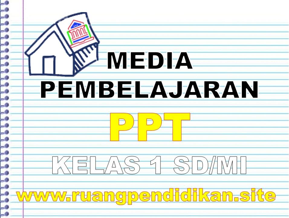 Media Ajar PowerPoint (PPT) Kelas 1 SD/MI