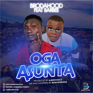 MUSIC: Brodahood Ft Barbee - Oga Asunta